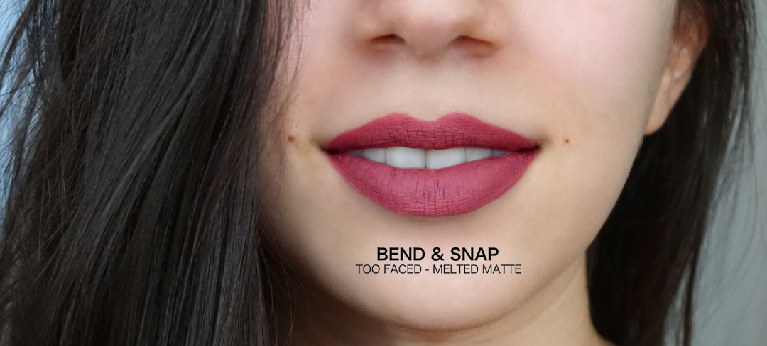 Bend And Snap Too Faced Melted Matte Lenaelle